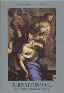 Bernardino Mei e la pittura barocca a Siena