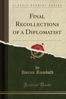 Final Recollections of a Diplomatist (Classic Reprint)