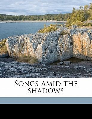 Songs Amid the Shado...
