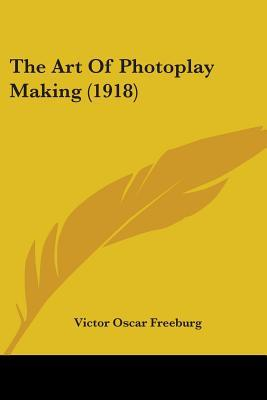 The Art of Photoplay Making