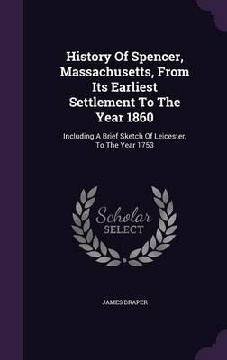 History of Spencer, Massachusetts, from Its Earliest Settlement to the Year 1860