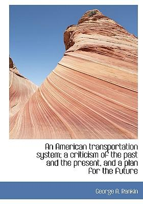 American Transportation System; A Criticism of the Past and