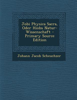 Jobi Physica Sacra, Oder Hiobs Natur-Wissenschaft