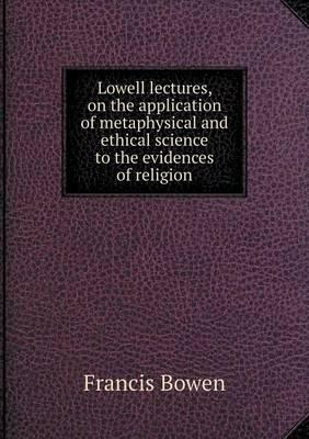 Lowell Lectures, on the Application of Metaphysical and Ethical Science to the Evidences of Religion
