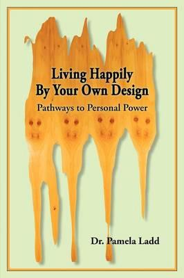 Living Happily By Your Own Design