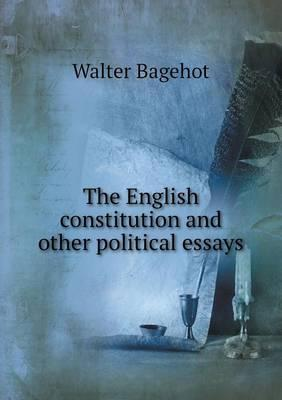 The English Constitution and Other Political Essays