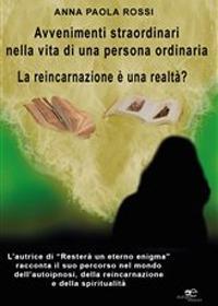 Avvenimenti straordinari nella vita di una persona ordinaria. La reincarnazione è una realtà?