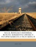 R U R Rossum's Universal Robots; Kolektivní Drama V Vstupní Komedii a Tech Aktech