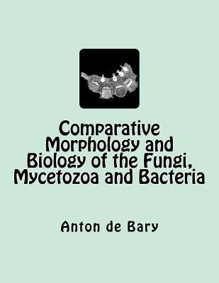 Comparative Morphology and Biology of the Fungi, Mycetozoa and Bacteria