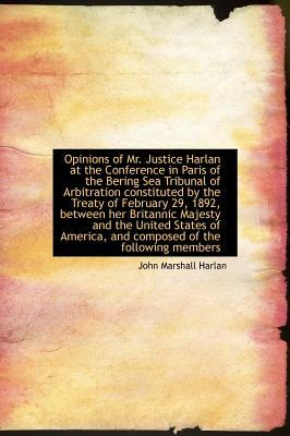 Opinions of Mr. Justice Harlan at the Conference in Paris of the Bering Sea Tribunal of Arbitration