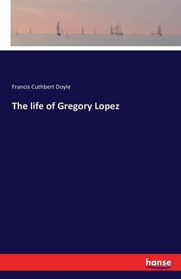 The life of Gregory Lopez