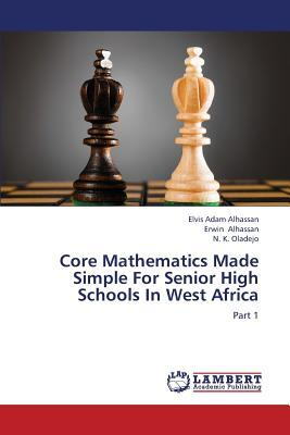 Core Mathematics Made Simple For Senior High Schools In West Africa