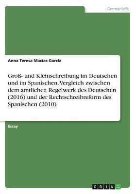 Groß- und Kleinschreibung im Deutschen und im Spanischen. Vergleich zwischen dem amtlichen Regelwerk des Deutschen (2016) und der Rechtschreibreform des Spanischen (2010)