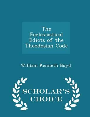 The Ecclesiastical Edicts of the Theodosian Code - Scholar's Choice Edition