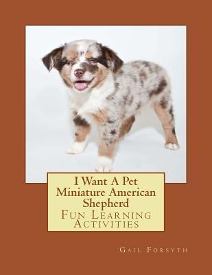 I Want a Pet Miniature American Shepherd