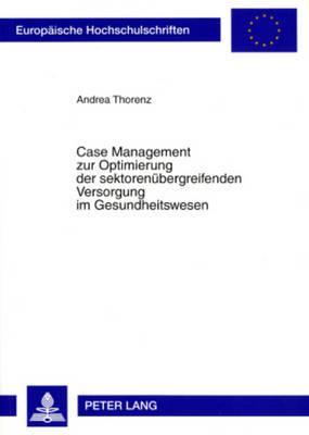 Case Management zur Optimierung der sektorenübergreifenden Versorgung im Gesundheitswesen