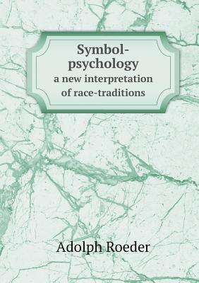 Symbol-Psychology a New Interpretation of Race-Traditions