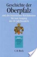 Handbuch der bayerischen Geschichte: Teilbd. Geschichte der Oberpfalz und des Bayerischen Reichskreises bis zum Ausgang des 18. Jahrhunderts