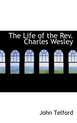 The Life of the Rev. Charles Wesley