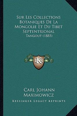 Sur Les Collections Botaniques de La Mongolie Et Du Tibet Septentrional