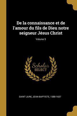 de la Connaissance Et de l'Amour Du Fils de Dieu Notre Seigneur Jésus Christ; Volume 5