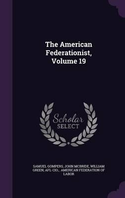 The American Federationist, Volume 19