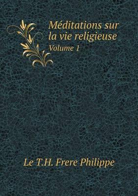 Meditations Sur La Vie Religieuse Volume 1