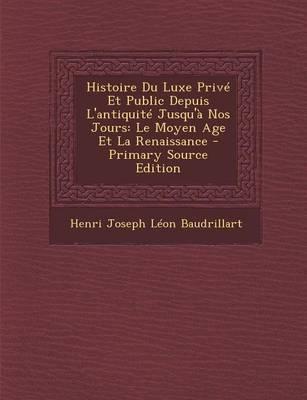 Histoire Du Luxe Prive Et Public Depuis L'Antiquite Jusqu'a Nos Jours