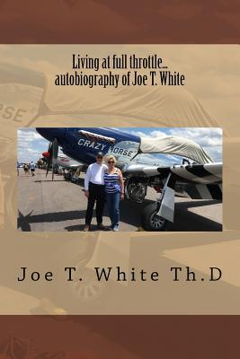 Living at Full Throttle.autobiography of Joe T. White