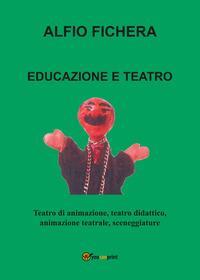 Educazione e teatro. Teatro di animazione, teatro didattico, animazione teatrale, sceneggiature