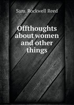 Offthoughts about Women and Other Things