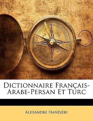 Dictionnaire Français-Arabe-Persan Et Turc