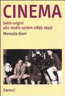 Cinema. Dalle origini allo studio system (1895-1945)