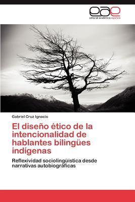El diseño ético de la intencionalidad de hablantes bilingües indígenas
