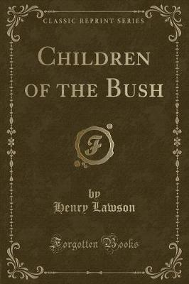Children of the Bush (Classic Reprint)