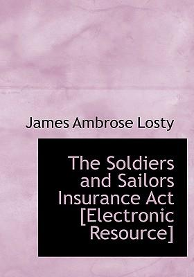 The Soldiers and Sailors Insurance ACT [Electronic Resource]