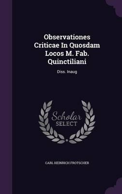 Observationes Criticae in Quosdam Locos M. Fab. Quinctiliani