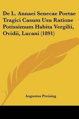 de L. Annaei Senecae Poetae Tragici Casum Usu Ratione Potissimum Habita Vergilii, Ovidii, Lucani (1891)