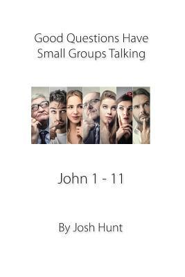 Good Questions Have Small Groups Talking - John 1 - 11