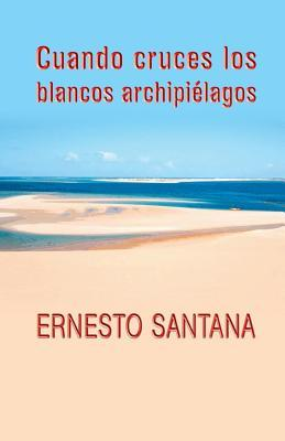 Cuando cruces los blancos archipiélagos / When you cross the white archipelagos