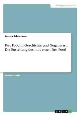 Fast Food in Geschichte und Gegenwart. Die Enstehung des modernen Fast Food