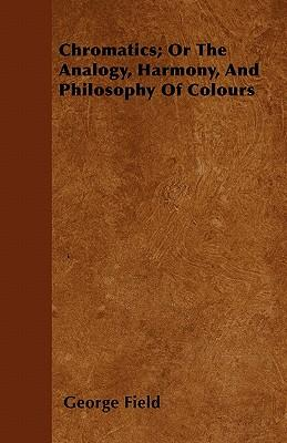 Chromatics; Or The Analogy, Harmony, And Philosophy Of Colours