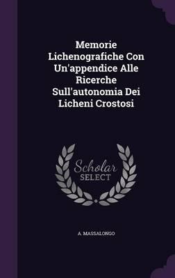 Memorie Lichenografiche Con Un'appendice Alle Ricerche Sull'autonomia Dei Licheni Crostosi
