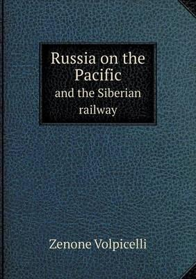 Russia on the Pacific and the Siberian Railway