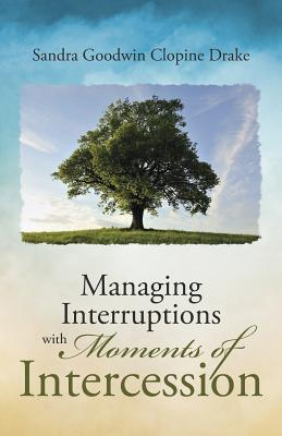 Managing Interruptions With Moments of Intercession