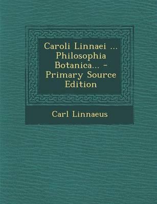 Caroli Linnaei ... Philosophia Botanica... - Primary Source Edition