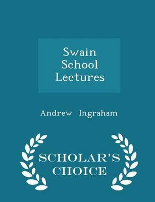 Swain School Lectures - Scholar's Choice Edition