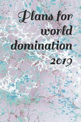 Plans for world domination 2019
