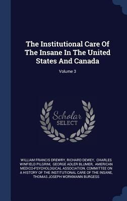 The Institutional Care of the Insane in the United States and Canada; Volume 3