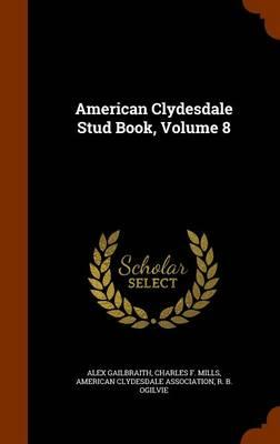 American Clydesdale Stud Book, Volume 8